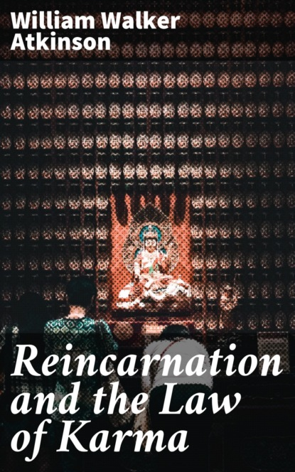 Фото - William Walker Atkinson Reincarnation and the Law of Karma william walker atkinson thought vibration or the law of attraction in the thought world