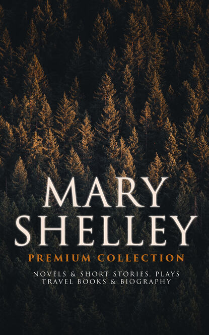 Фото - Mary Shelley MARY SHELLEY Premium Collection: Novels & Short Stories, Plays, Travel Books & Biography e f benson premium short stories collection blackmailing crank spook