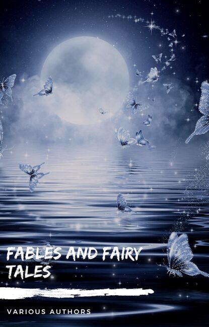 Ганс Христиан Андерсен Fables and Fairy Tales: Aesop's Fables, Hans Christian Andersen's Fairy Tales, Grimm's Fairy Tales, and The Blue Fairy Book