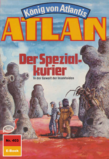 Horst Hoffmann Atlan 403: Der Spezialkurier horst hoffmann atlan 484 das ende der statthalter