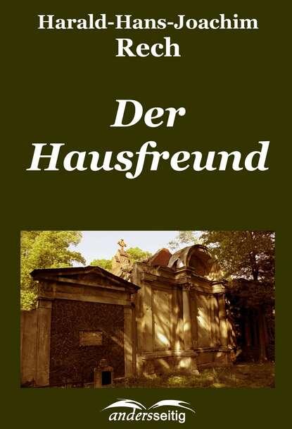 Harald-Hans-Joachim Rech Der Hausfreund недорого