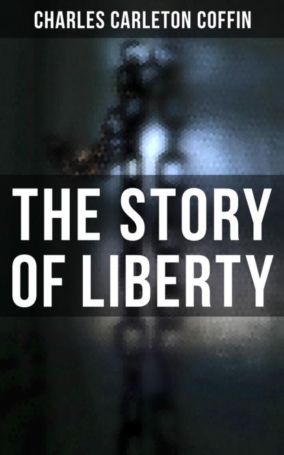 Charles Carleton Coffin The Story of Liberty недорого