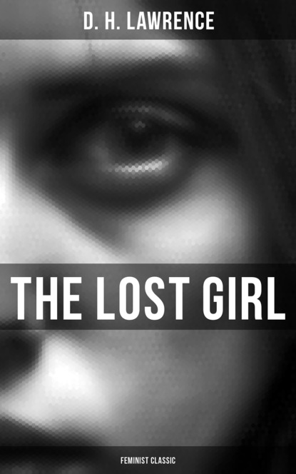 D. H. Lawrence The Lost Girl (Feminist Classic) d h lawrence the white peacock