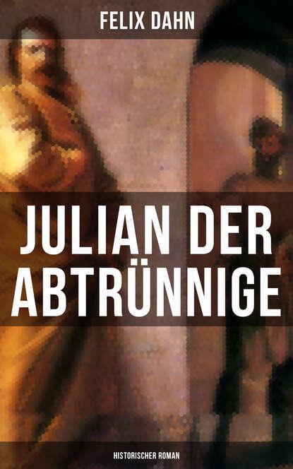 Felix Dahn Julian der Abtrünnige: Historischer Roman недорого