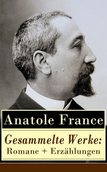 Anatole France Gesammelte Werke: Romane + Erzählungen anatole france der fliegende händler und mehrere andere nützliche erzählungen