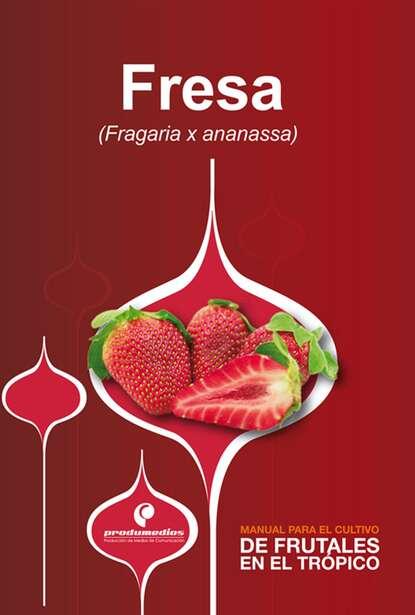 Ruben Ruiz Manual para el cultivo de frutales en el trópico. Fresa pedro josé almanza merchán manual para el cultivo de frutales en el trópico vid