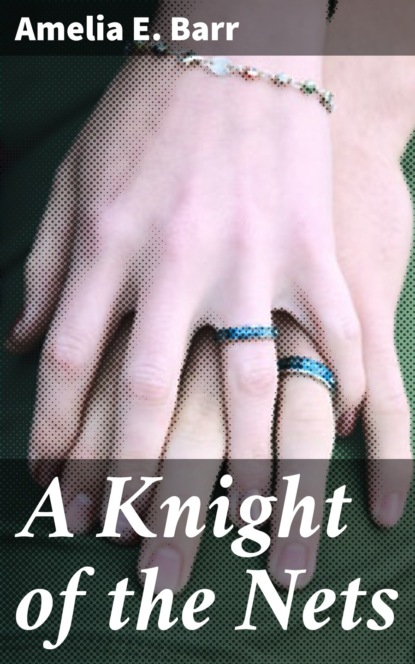 Фото - Amelia E. Barr A Knight of the Nets barr amelia e a knight of the nets