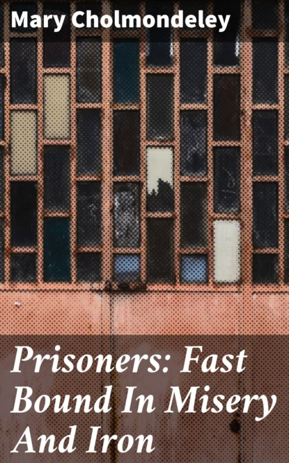 Mary Cholmondeley Prisoners: Fast Bound In Misery And Iron lupo k we are bound by stars
