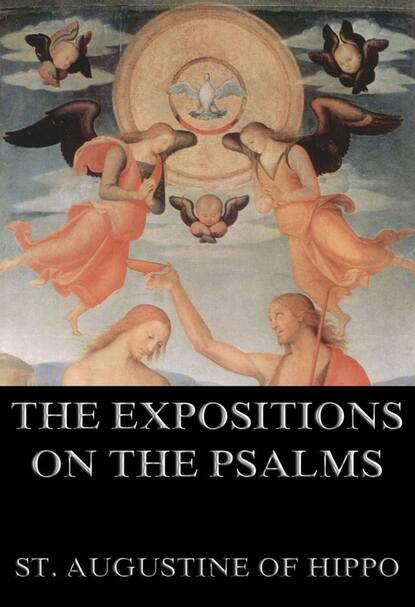 St. Augustine of Hippo The Expositions On The Psalms st augustine of hippo saint augustine s anti pelagian writings
