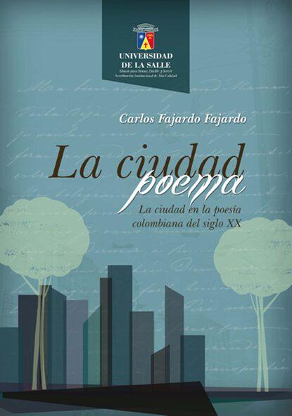 Carlos Fajardo Fajardo La ciudad poema. La ciudad en la poesía colombiana del siglo XX carlos piera la moral del testigo