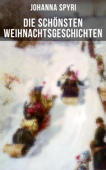 Johanna Spyri Die schönsten Weihnachtsgeschichten von Johanna Spyri helga johanna kuusler puhkus koomas
