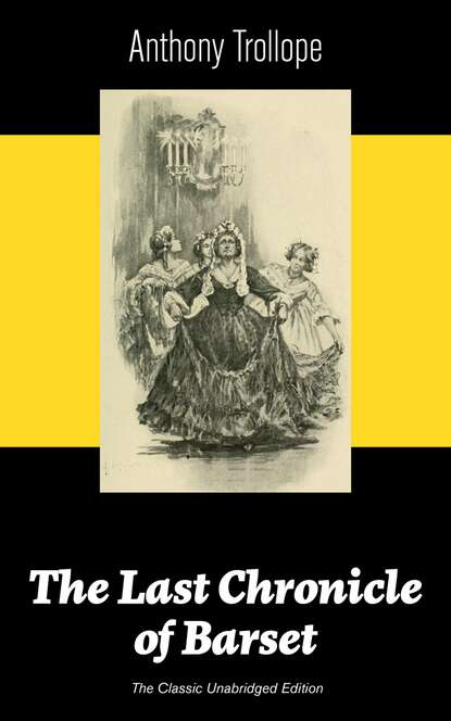 Фото - Anthony Trollope The Last Chronicle of Barset (The Classic Unabridged Edition) trollope anthony the macdermots of ballycloran