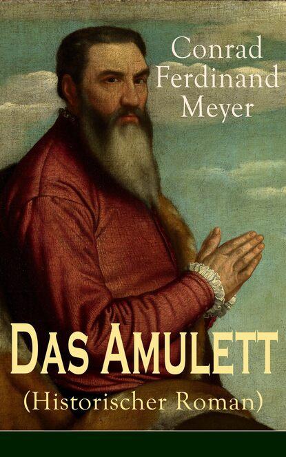 Фото - Conrad Ferdinand Meyer Das Amulett (Historischer Roman) michael georg conrad majestät historischer roman