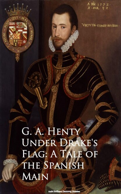 G. A. Henty Under Drake's Flag: A Tale of the Spanish Main недорого