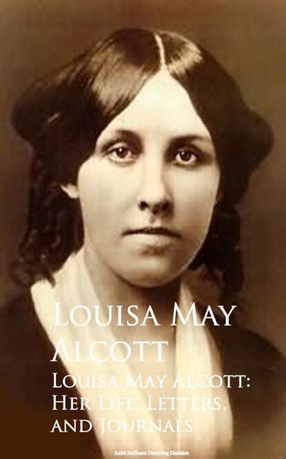 Луиза Мэй Олкотт Louisa May Alcott: Her Life, Letters, and Journals луиза мэй олкотт louisa may alcott little women little men