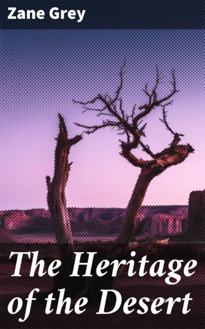 Zane Grey The Heritage of the Desert zane grey desert of wheat