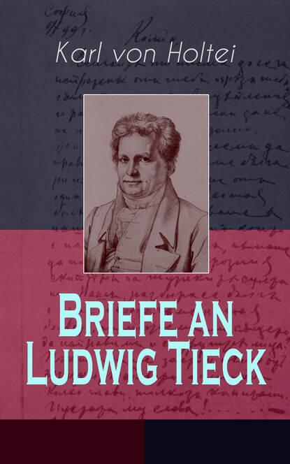 Karl von Holtei Briefe an Ludwig Tieck (Band 1 bis 4) karl von holtei ein trauerspiel in berlin