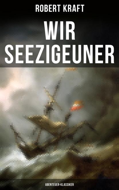 Robert Kraft Wir Seezigeuner (Abenteuer-Klassiker) недорого