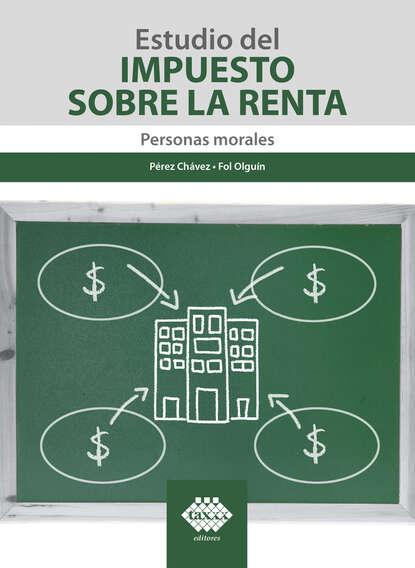 José Pérez Chávez Estudio del Impuesto sobre la Renta. Personas morales 2019 недорого