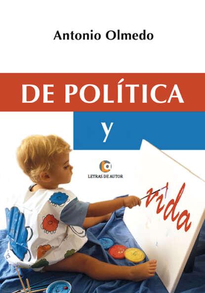 Antonio Olmedo De política y vida