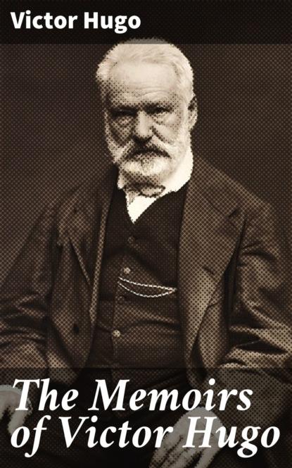 Victor Hugo The Memoirs of Victor Hugo pierre dufay victor hugo a vingt ans glanes romantiques classic reprint