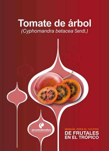 José Gabriel Bonnet Manual para el cultivo de frutales en el trópico. Tomate de árbol raúl saavedra manual para el cultivo de frutales en el trópico aguacate