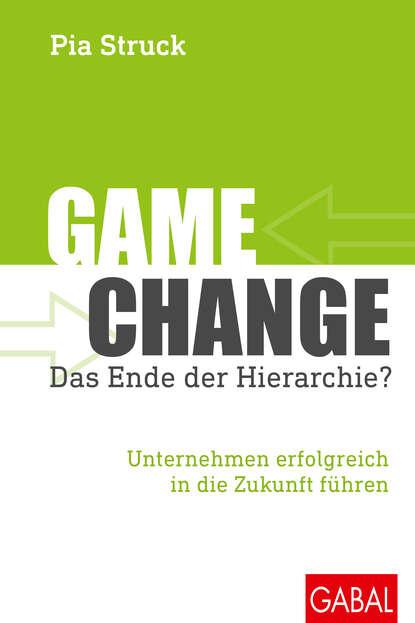 Pia Struck Game Change – das Ende der Hierarchie? hannes androsch das ende der bequemlichkeit