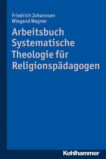 Friedrich Johannsen Arbeitsbuch Systematische Theologie für Religionspädagogen planet 1 arbeitsbuch