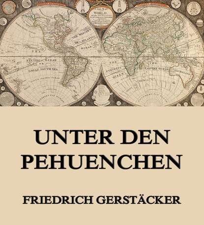 Gerstäcker Friedrich Unter den Pehuenchen konrad telmann unter den dolomiten