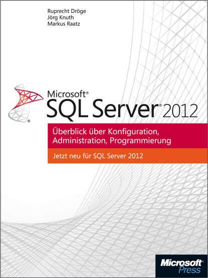 Markus Raatz Microsoft SQL Server 2012 - Überblick über Konfiguration, Administration, Programmierung brian knight professional microsoft sql server 2008 administration