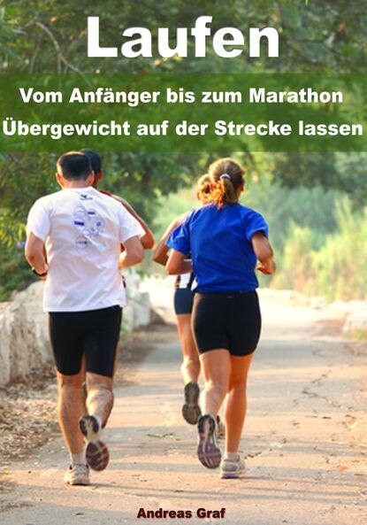 Andreas Graf Laufen - Vom Anfänger bis zum Marathon - Übergewicht auf der Strecke lassen группа авторов zensur vom 16 bis zum 18 jahrhundert begriffe diskurse praktiken