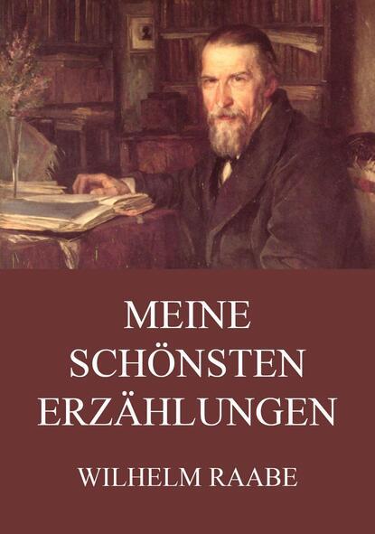 Wilhelm Raabe Meine schönsten Erzählungen wilhelm raabe der junker von denow und andere erzählungen