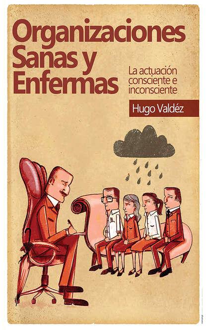Hugo Valdez Organizaciones sanas y enfermas hugo valdez organizaciones sanas y enfermas