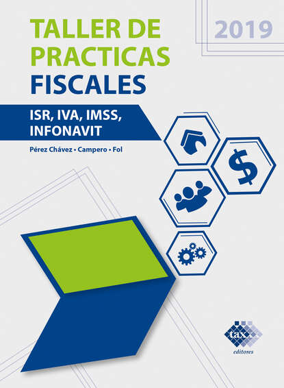José Pérez Chávez Taller de prácticas fiscales. ISR, IVA, IMSS, Infonavit 2019 недорого
