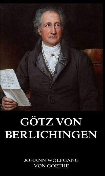 Johann Wolfgang von Goethe Götz von Berlichingen johann wolfgang von goethe iphigenie auf tauris ein schauspiel