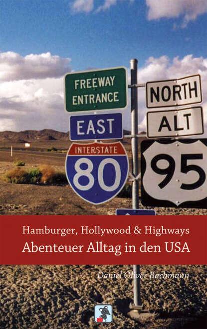 Daniel O. Bachmann Hamburger, Hollywood & Highways - Abenteuer Alltag in den USA