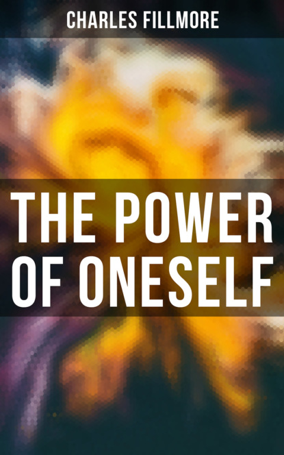 Charles Fillmore The Power of Oneself charles fillmore christian healing the science of being