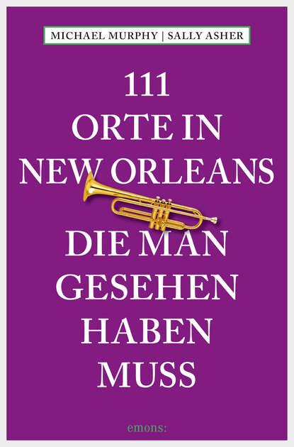Фото - Michael Murphy 111 Orte in New Orleans, die man gesehen haben muss susanne gurschler 111 orte in tirol die man gesehen haben muß