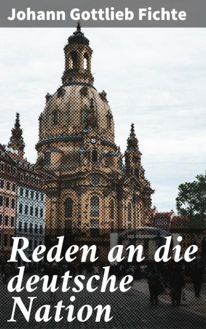 Johann Gottlieb Fichte Reden an die deutsche Nation недорого