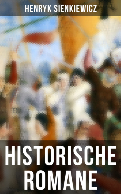 Генрик Сенкевич Historische Romane von Henryk Sienkiewicz henryk sienkiewicz legiony