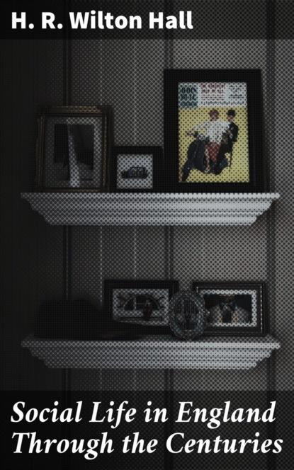 Фото - H. R. Wilton Hall Social Life in England Through the Centuries han jin h six minor prophets through the centuries nahum habakkuk zephaniah haggai zechariah and malachi
