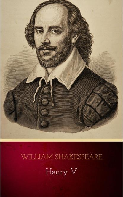 Уильям Шекспир Henry V уильям шекспир henry v henry the fifth