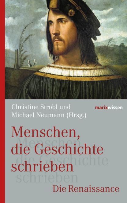 Christine Strobl Menschen, die Geschichte schrieben группа авторов menschen die geschichte schrieben