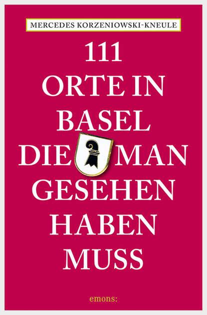 Фото - Mercedes Korzeniowski-Kneule 111 Orte in Basel, die man gesehen haben muss susanne gurschler 111 orte in tirol die man gesehen haben muß