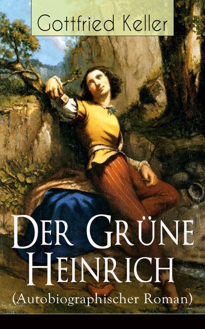 Gottfried Keller Der Grüne Heinrich (Autobiographischer Roman) gottfried keller der grüne heinrich erste fassung