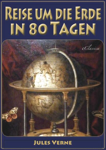 Жюль Верн Reise um die Erde in 80 Tagen (Illustriert & mit Karte der Reiseroute) жюль верн von der erde zum mond