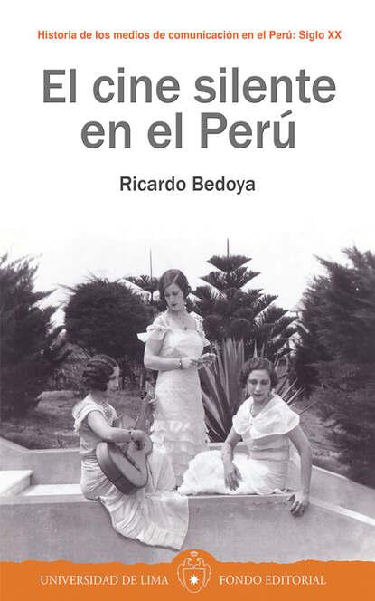 Ricardo Bedoya El cine silente en el Perú ricardo bedoya wilson el cine latinoamericano del siglo xxi