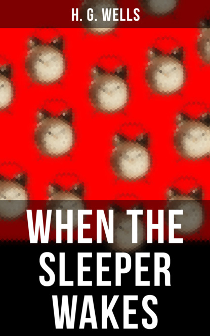 Герберт Уэллс WHEN THE SLEEPER WAKES