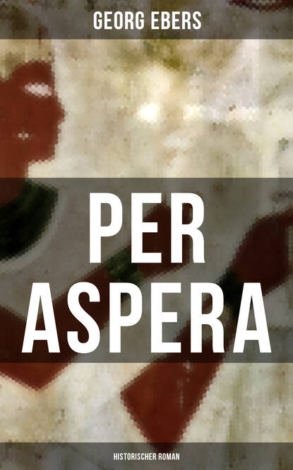 Фото - Georg Ebers Per aspera (Historischer Roman) michael georg conrad majestät historischer roman