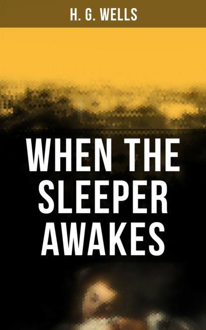 H. G. Wells When the Sleeper Awakes